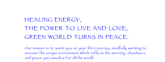 Healing Energy, The Power to Live and Love, Green World Turns in Peace